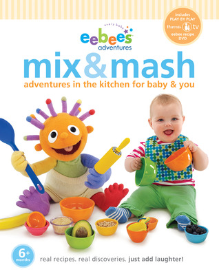 eebee's Mix & Mash: Adventures in the Kitchen for Baby & You