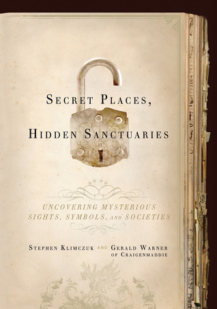 Secret Places, Hidden Sanctuaries: Uncovering Mysterious Sights, Symbols, and Societies
