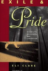 Exile and Pride: Disability, Queerness, and Liberation Book