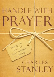 Handle with Prayer: Unwrap the Source of God's Strength for Living Book by Charles F. Stanley