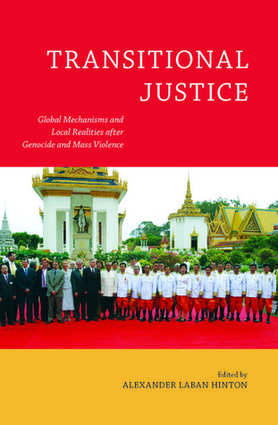 Transitional Justice: Global Mechanisms and Local Realities after Genocide and Mass Violence