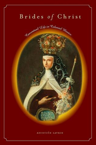 Brides of Christ: Conventual Life in Colonial Mexico