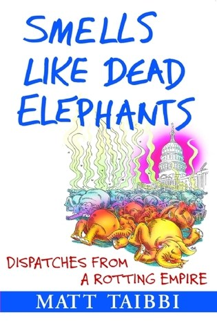 Smells Like Dead Elephants: Dispatches from a Rotting Empire PDF Book by Matt Taibbi PDF ePub