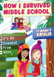 It's All Downhill From Here (How I Survived Middle School, #8) Book by Nancy E. Krulik