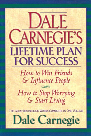 Dale Carnegie's Lifetime Plan for Success: How to Win Friends and Influence People & How to Stop Worrying and Start Living pdf books