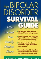 The Bipolar Disorder Survival Guide: What You and Your Family Need to Know Book by David J. Miklowitz