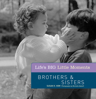 Life's BIG Little Moments: Sisters  Brothers