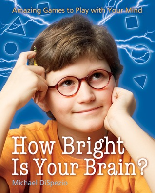 How Bright Is Your Brain?: Amazing Games to Play with Your Mind