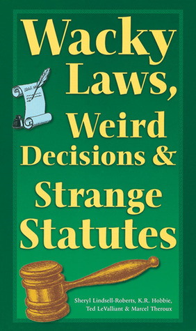 Wacky Laws, Weird Decisions,  Strange Statutes