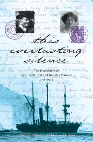 This Everlasting Silence: The Love Letters of Paquita Delprat and Douglas Mawson 1911–1914