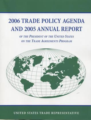 2006 Trade Policy Agenda and 2005 Annual Report of the President of the United States on the Trade Agreements Program