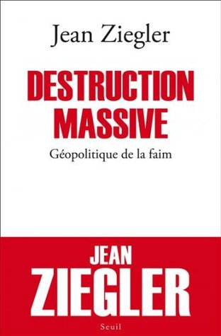 Destruction massive : Géopolitique de la faim