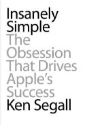 Insanely Simple: The Obsession That Drives Apple's Success Book by Ken Segall