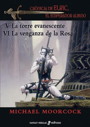 Crónicas de Elric, El Emperador Albino III: La torre evanescente; La venganza de la Rosa (Elric, #5-6)