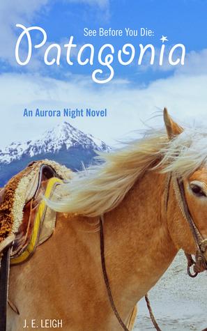 See Before You Die: Patagonia (Aurora Night, #2)