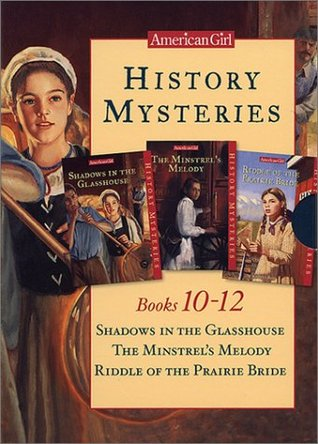 Shadows in the Glasshouse / The Minstrel's Melody / Riddle of the Prairie Bride (American Girl History Mysteries #10-12)