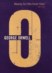 Keeping Our Little Corner Clean: 1942-1943 (The Complete Works of George Orwell, Vol. 14)