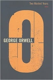 Two Wasted Years: 1943 (The Complete Works of George Orwell, Vol. 15)