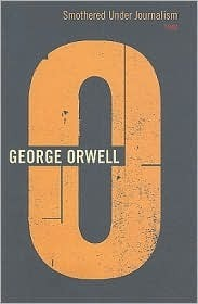 Smothered Under Journalism: 1946 (The Complete Works of George Orwell, Vol. 18)