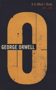 It Is What I Think: 1947-1948 (The Complete Works of George Orwell, Vol. 19)