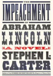 The Impeachment of Abraham Lincoln Book by Stephen L. Carter