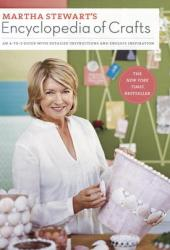Martha Stewart's Encyclopedia of Crafts: An A-to-Z Guide with Detailed Instructions and Endless Inspiration Book