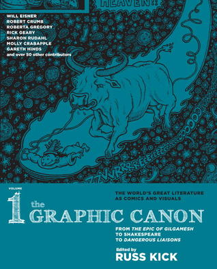 The Graphic Canon, Vol. 1: From the Epic of Gilgamesh to Shakespeare to Dangerous Liaisons (The Graphic Canon #1)