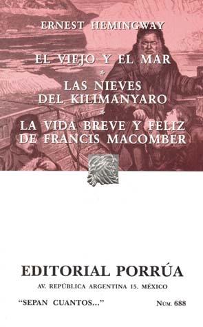 El Viejo y El Mar. Las Nieves del Kilimanyaro. La Vida Breve y Feliz de Francis Macomber. (Sepan Cuantos, #688)