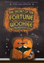 The Secret of the Fortune Wookiee  (Origami Yoda, #3) Book by Tom Angleberger