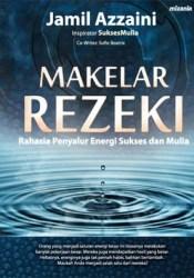 Makelar Rezeki: Rahasia Penyalur Energi Sukses dan Mulia Book by Jamil Azzaini
