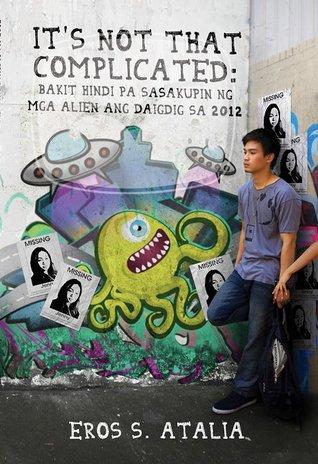 It's Not That Complicated: Bakit Hindi pa Sasakupin ng mga Alien ang Daigdig sa 2012