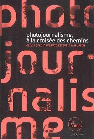 Photojournalisme, à la croisée des chemins: le guide