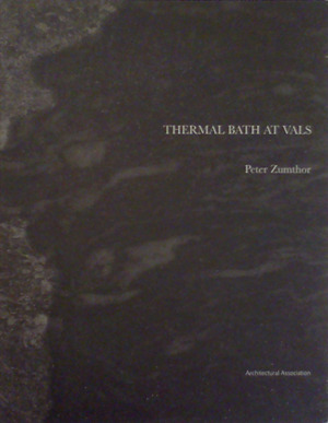 Thermal Bath at Vals (Exemplary Projects, no. 1)