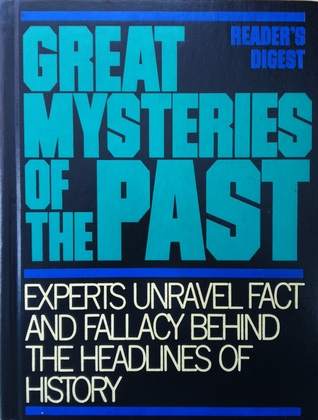 Great Mysteries of the Past: Experts Unravel Fact and Fallacy Behind the Headlines of History