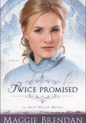 Twice Promised (The Blue Willow Brides, #2) Book by Maggie Brendan