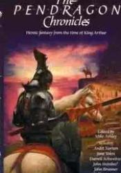 The Pendragon Chronicles: Heroic Fantasy from the Time of King Arthur Book by Mike Ashley
