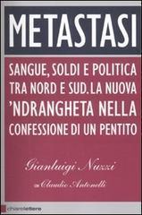 Metastasi. Sangue, soldi e politica tra nord e sud, la nuova 'ndrangheta nella confessione di un pentito