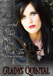 Be Careful What You Wish For (The Dream, #2) Book by Gladys Quintal