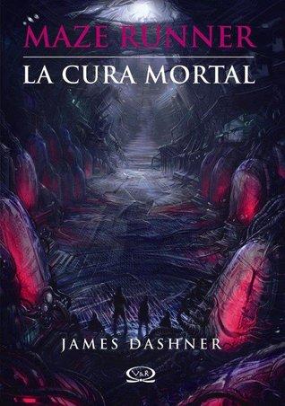 La cura mortal (Maze Runner, #3)