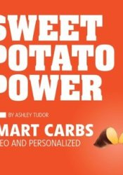 Sweet Potato Power: Smart Carbs:  Paleo and Personalized Book by Ashley Tudor