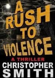 A Rush to Violence Book by Christopher  Smith