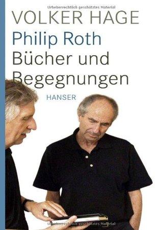 Philip Roth: Bücher und Begegnungen