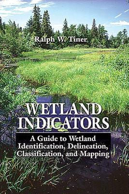 Wetland Indicators: A Guide to Wetland Identification, Delineation, Classification.........