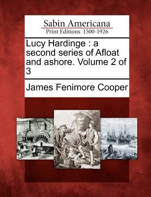 Lucy Hardinge: A Second Series of Afloat and Ashore. Volume 2 of 3