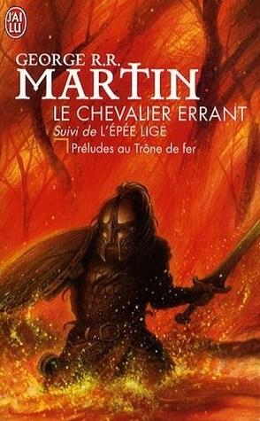 Le chevalier errant, suivi de L'épée lige : préludes au Trône de fer