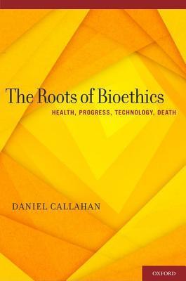 Roots of Bioethics: Health, Progress, Technology, Death