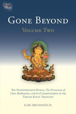 Gone Beyond (Volume 2): The Prajnaparamita Sutras, The Ornament of Clear Realization, and Its Commentaries in the Tibetan Kagyu Tradition