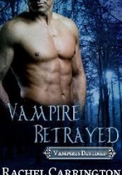 Vampire Betrayed (Vampires Destined #3) Book by Rachel Carrington