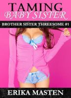 Taming Baby Sister (Brother Sister Threesome, #1)