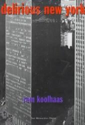 Delirious New York: A Retroactive Manifesto for Manhattan Book
